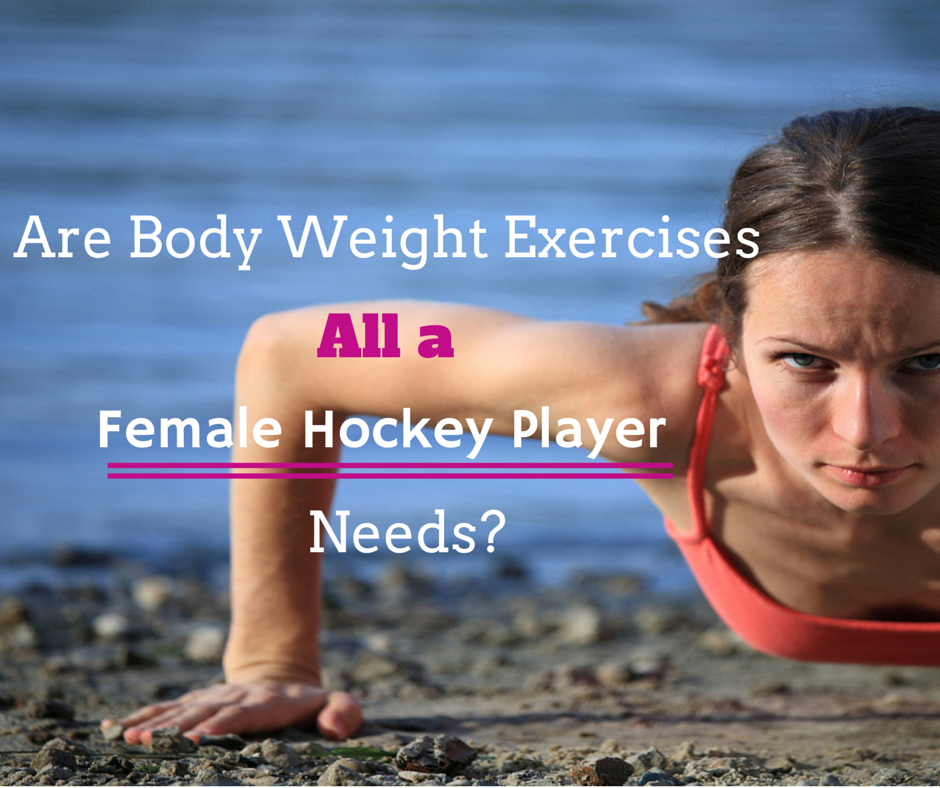 Bodyweight Exercise, All A Female Hockey Player Needs?